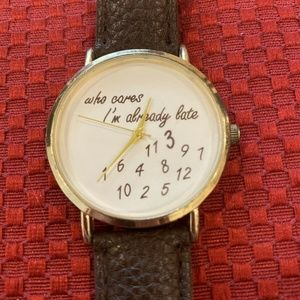 """""""Who Cares, I'm Always Late"""" Unisex Watch"""